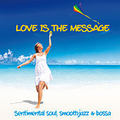 Love Is The Message (Sentimental Soul, Smooth Jazz & Bossa) by Various Artists