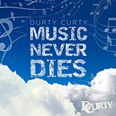 Music Never Dies by Durty Curty