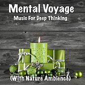 Mental Voyage Music for Deep Thinking (With Nature Ambience) by TigerLily