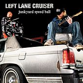Junkyard Speed Ball by Left Lane Cruiser