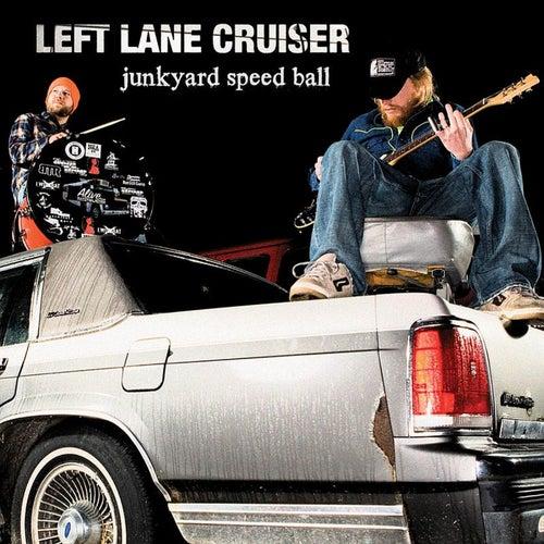 Junkyard Speed Ball by Left Lane Cruiser