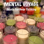 Mental Voyage Music for Deep Thinking by TigerLily
