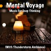 Mental Voyage Music for Deep Thinking (With Thunderstorm Ambience) by TigerLily
