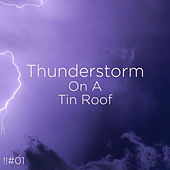 !!#01 Thunderstorm On A Tin Roof de Thunderstorm Sound Bank