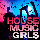 House Music Girls by Various Artists