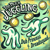 Too Much Juggling by Dub Princess