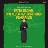 Pater Brown: Der Fluch auf dem Hause Pendragon von Pater Brown