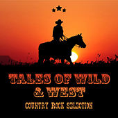 Tales of Wild & West: Country Rock Selection de Various Artists