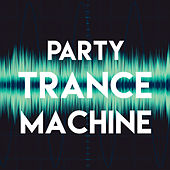 Party Trance Machine by Various Artists