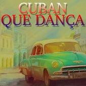 Cuban Que Dança (Best Cuban Latin Music) von Various Artists