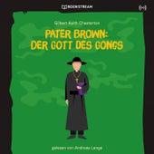 Pater Brown: Der Gott des Gongs von Pater Brown