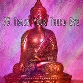 75 Train Your Third Eye von Yoga Music