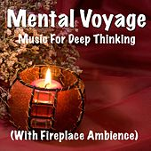 Mental Voyage Music for Deep Thinking (With Fireplace Ambience) by TigerLily