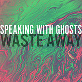 Waste Away by The Speaking