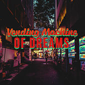 Vending Machine of Dreams by Various Artists