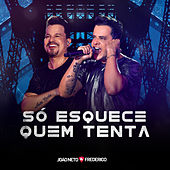 Só Esquece Quem Tenta (ao Vivo) de João Neto & Frederico