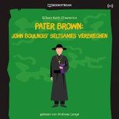 Pater Brown: John Boulnois' seltsames Verbrechen von Pater Brown