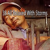 38 All Relaxed with Storms by Rain Sounds and White Noise