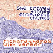 She Craved Tinned Pineapple Chunks (feat. Veneer) by Richard Thomas
