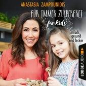 Für immer zuckerfrei - für Kids - Einfach, gesund und lecker (Ungekürzt) von Anastasia Zampounidis
