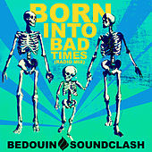 Born into Bad Times (Radio Mix) by Bedouin Soundclash