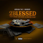 2Blessed (feat. Lucky Luciano & Justin Case) de Adrian The 1 Barber