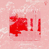 good for it (acoustic) by Vérité