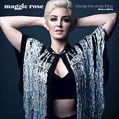 Change the Whole Thing (Deluxe Edition) by Maggie Rose