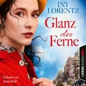 Glanz der Ferne - Berlin Iny Lorentz 3 (Gekürzt) von Iny Lorentz