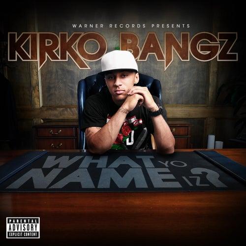 What Yo Name Iz by Kirko Bangz