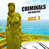 Criminals for Dancers by Mrs X