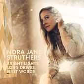 Bright Lights, Long Drives, First Words by Nora Jane Struthers
