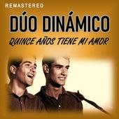 Quince años tiene mi amor (Remastered) by Dúo Dinámico