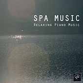 Spa Music - Relaxing Piano Music, New Age Piano Edition and Relaxing Songs by Spa Music Academy
