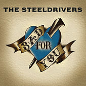 Bad For You by The SteelDrivers