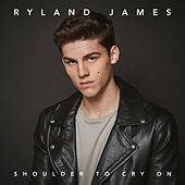 Shoulder To Cry On by Ryland James