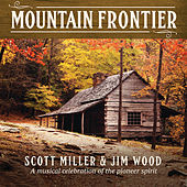 Mountain Frontier: A Musical Celebration Of The Pioneer Spirit by Scott Miller
