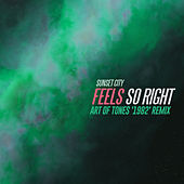 Feels So Right (Art of Tones '1982' Remix) by Sunset City!