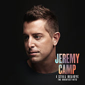 I Still Believe: The Greatest Hits de Jeremy Camp