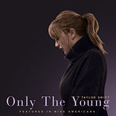 Only The Young (Featured in Miss Americana) by Taylor Swift
