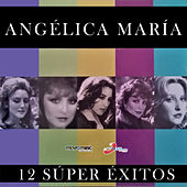 12 Súper Éxitos by Angelica Maria