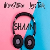 More Action Less Talk by Shaan