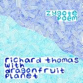 Zygote Poem (feat. Dragonfruit Planet) by Richard Thomas