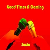 Good Times A Coming by Suzic