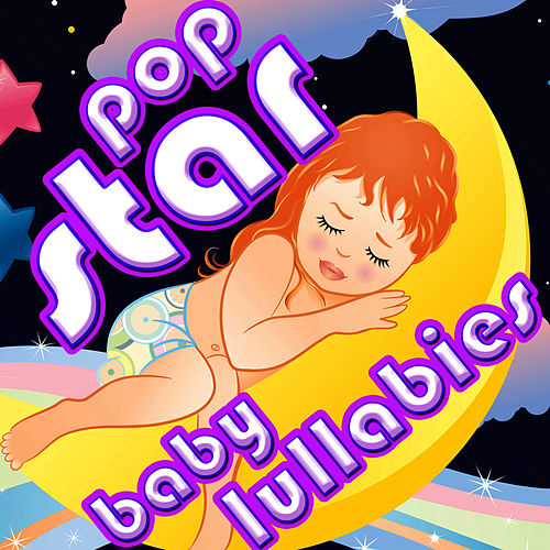 Pop Star Baby Lullabies by Baby Lullaby Ensemble