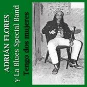 Tengo Dos Mujeres by Adrián Flores y La Blues Special Band