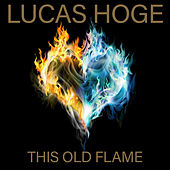 This Old Flame by Lucas Hoge