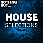 Nothing But... House Selections, Vol. 04 by Various Artists