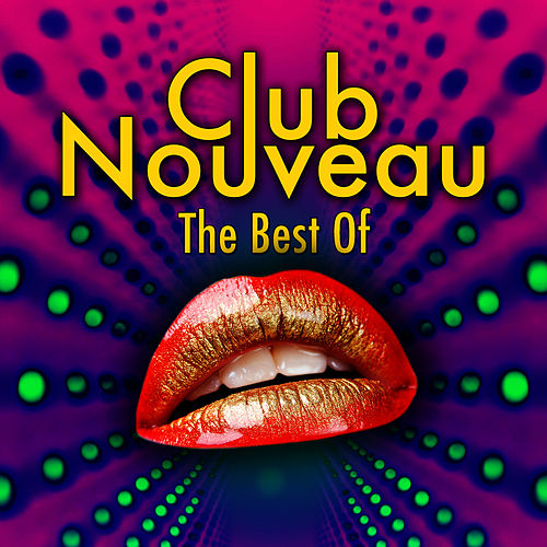 The Best Of (Re-Recorded / Remastered Versions) by Club Nouveau