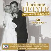 Lucienne Delyle vous invite à danser 50 titres d'or di Lucienne Delyle